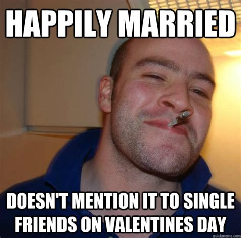 Single Valentines Meme - happily married doesn t mention it to single friends on