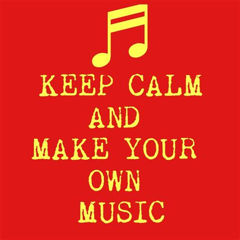 Make Your Own Keep Calm Meme - 53 best music images on pinterest music beautiful