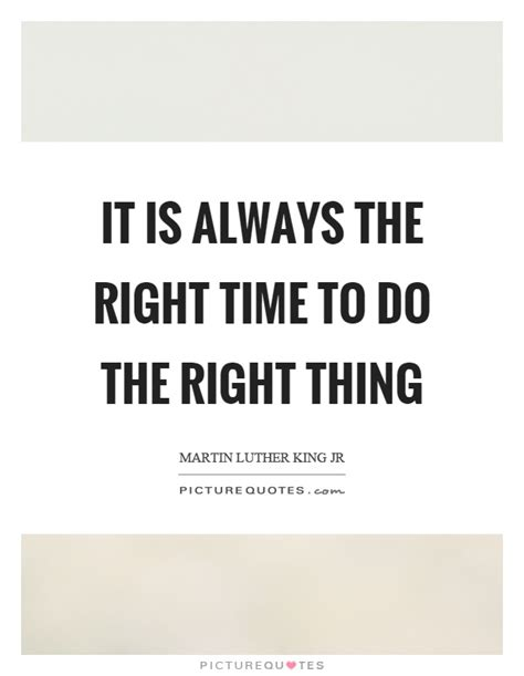 Always What Time It Is by Do The Right Thing Quotes Sayings Do The Right Thing