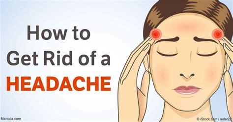 how to get rid of a how to get rid of a headache