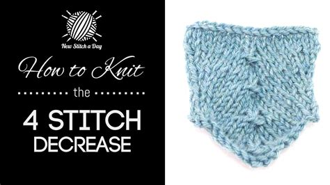 how to reduce stitches knitting how to knit the 4 stitch decrease new stitch a day
