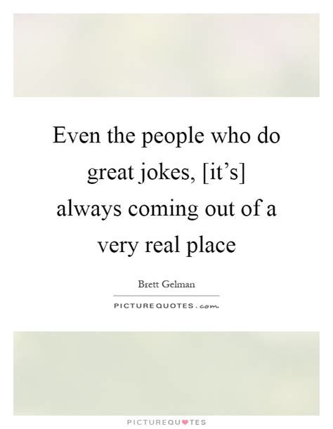 A Place When Does It Come Out Brett Gelman Quotes Sayings 7 Quotations