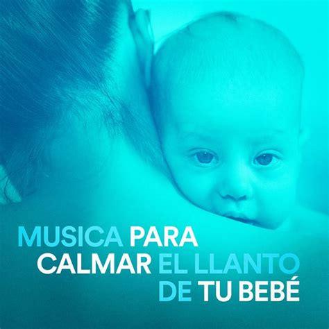 canciones para el bebe musica para calmar el llanto de tu beb 233 musica para dormir 101 download and listen to the album