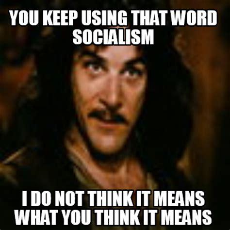 You Keep Using That Word Meme - meme creator you keep using that word socialism i do not