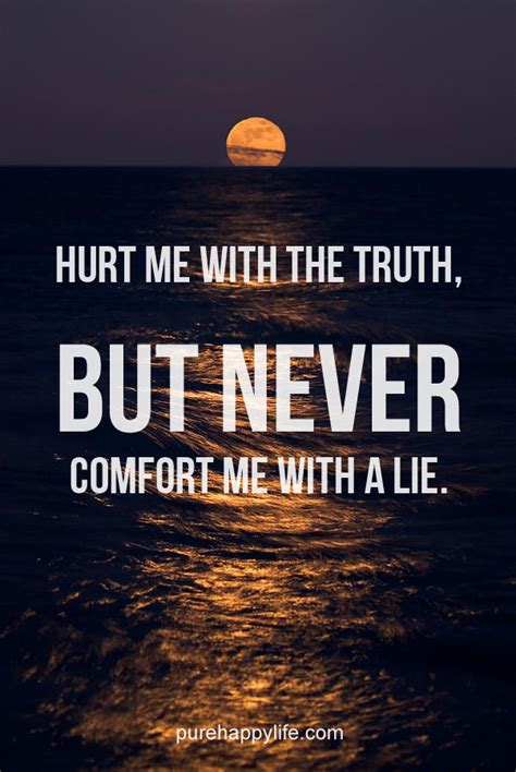 comfort me quotes life quote hurt me with the truth but never comfort me