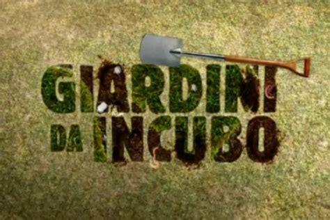 giardini da incubo giardini da incubo su sky uno con andrea lo cicero promo
