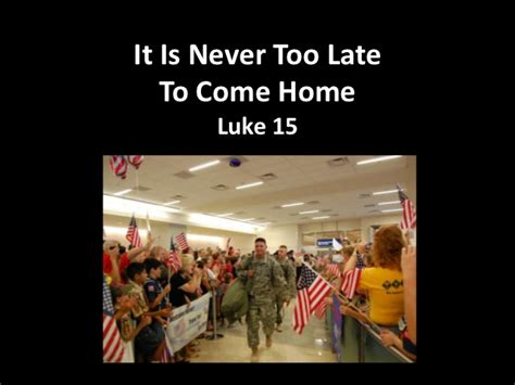 never late to come home