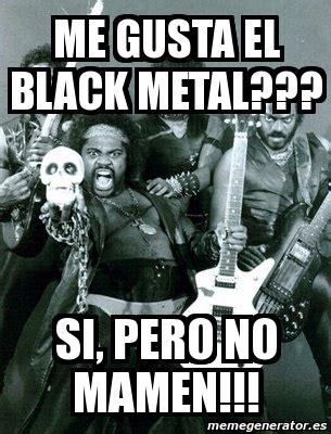 Black Metal Meme Generator - meme personalizado me gusta el black metal si pero