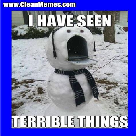 Snowman Meme - i have seen terrible things snowman clean memes the