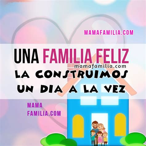 imagenes de la familia feliz con frases frases de familia feliz im 225 genes con mensajes para la familia