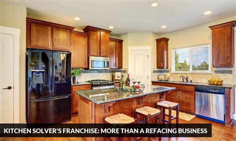 kitchen solver s franchise more than a refacing business