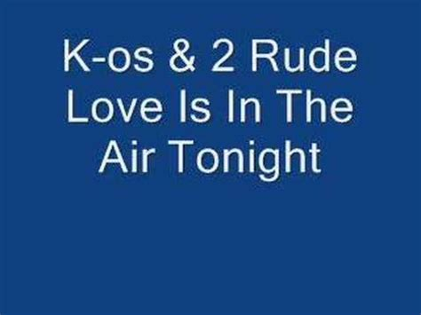 love is swinging in the air tonight k os 2 rude love is in the air tonight youtube