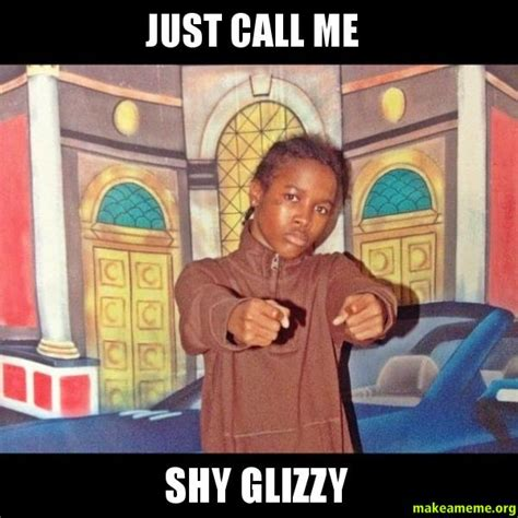 Shy Meme - just call me shy glizzy make a meme