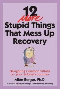 Pdf Stupid Things That Mess Recovery by 12 More Stupid Things That Mess Up Recovery Allen Berger