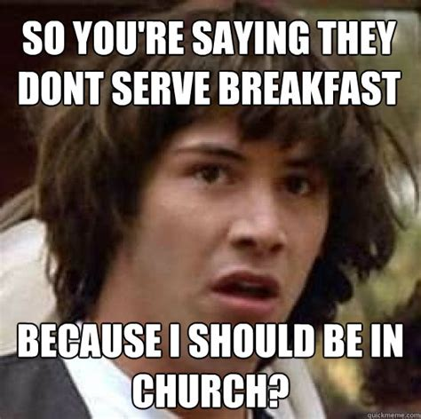 so you re saying they dont serve breakfast because i