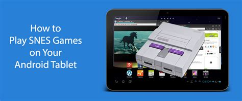 how to play snes on your android tablet tabletninja