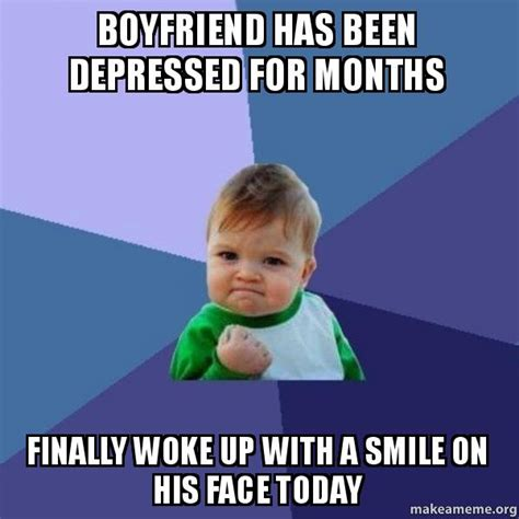 Depressed Meme Face - boyfriend has been depressed for months finally woke up
