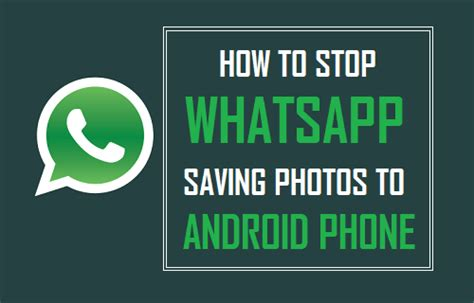 how to stop a on android how to stop whatsapp saving photos to android phone