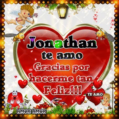 imagenes de amor para jonathan te amo gracias por hacerme tan feliz jonathan my