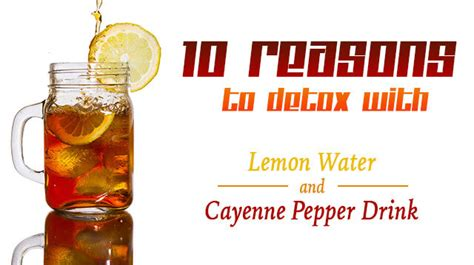 Lemon Honey Cayenne Pepper Detox Recipe by 10 Reasons To Detox With Lemon Water And Cayenne Pepper Drink