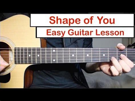 tutorial guitar easy ed sheeran shape of you easy guitar lesson tutorial