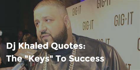 dj khaled quotes dj khaled quotes the keys to success quotezine