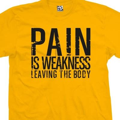 pain is weakness leaving the body tattoo is weakness leaving the t shirt