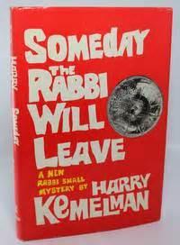 someday the rabbi will 0688041744 someday the rabbi will leave by harry kemelman 1985