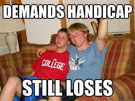 Handicap Meme - wins game because of handicap pretends its legit scumbag