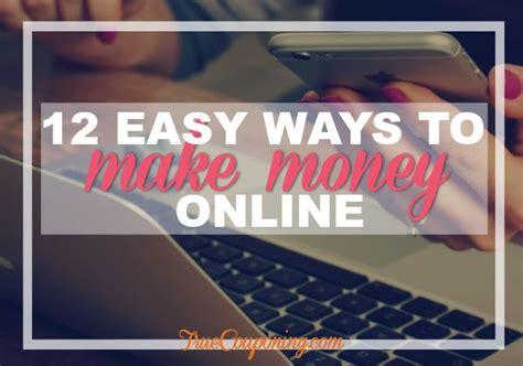 True Ways To Make Money Online - 12 easy ways to make money online