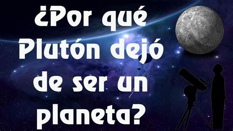 por que el planeta 8426138055 191 por qu 233 plut 243 n dej 243 de ser un planeta youtube