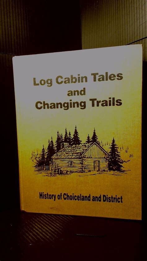 the log cabin an illustrated history books log cabin tales and changing trails history of choiceland