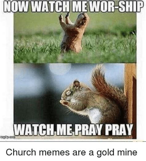 now watch me wor ship watchme pray pray church meme on