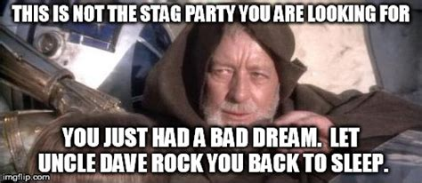 Stag Party Meme - these arent the droids you were looking for meme imgflip