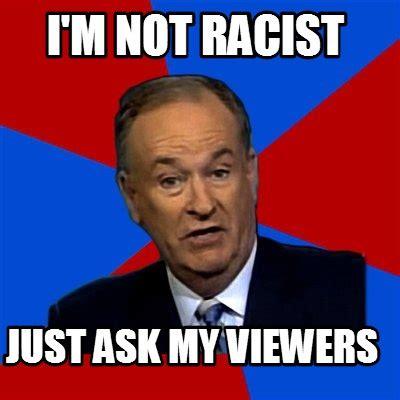 Ask Meme - meme creator i m not racist just ask my viewers meme