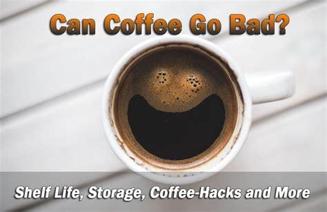 coffee hacks does coffee go bad shelf life storage coffee hacks and
