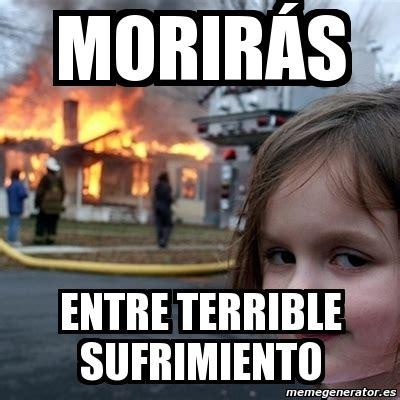 Meme Creator Terrible Memes Terrible Memes Everywhere - meme disaster girl morir 225 s entre terrible sufrimiento