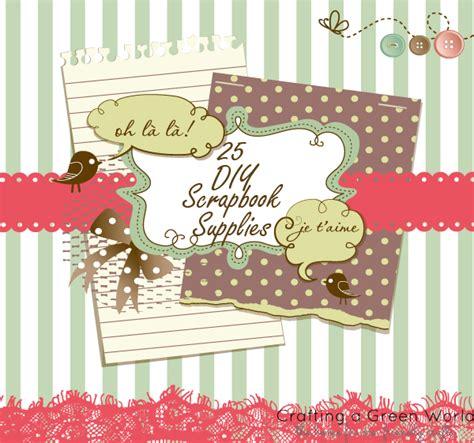 scrapbook supplies scrapbookcom 25 diy scrapbook supplies crafting a green world