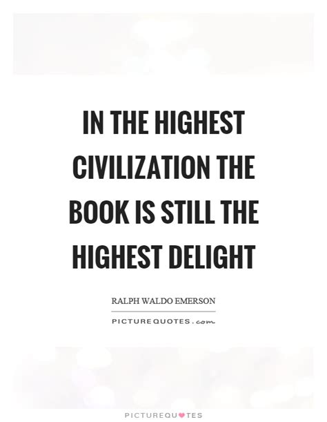 civilization is not yet civilized books in the highest civilization the book is still the highest