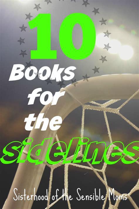 need to sisterhood books 10 books for the sidelines sisterhood of the sensible