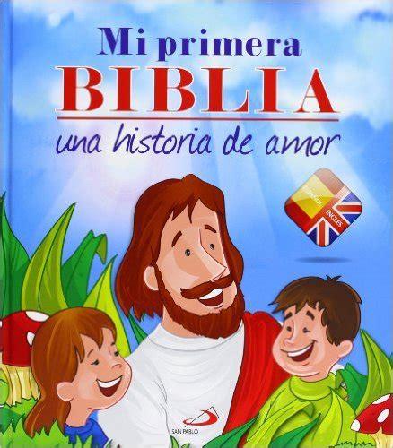 mi primera biblia para 0825419263 mi primera biblia una historia de amor edici 243 n biling 220 e biblias infantiles teukhos