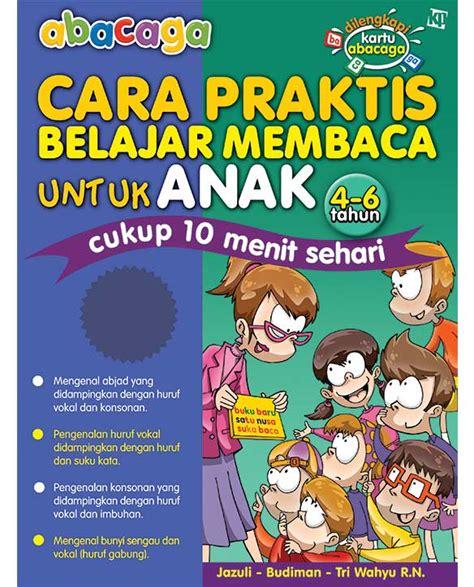 Buku Cara Praktis Belajar Membaca Untuk Anak 4 6 Tahun Abacaga abacaga cara praktis belajar membaca untuk anak 4 6