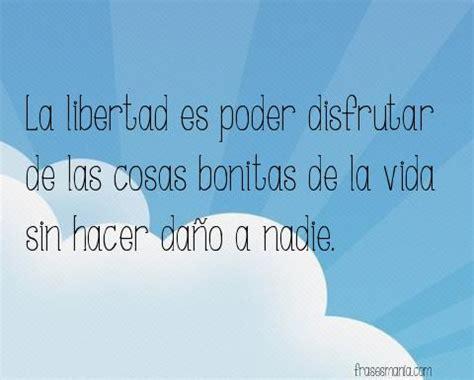 sobre la libertad spanish la libertad es poder disfrutar de las cosas frases
