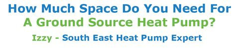 ground source heat how much space is needed
