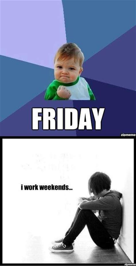 I Work Weekends Meme - how it feels working retail weknowmemes