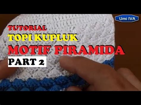 tutorial rajut umi iva tutorial membuat topi kupluk rajut motif piramida part 2