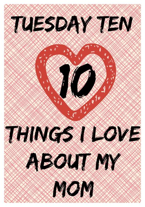 the top 10 things i tuesday ten ten things i love about my mom hopkins