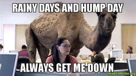 Rainy Day Meme - rainy days and hump day always get me down make a meme