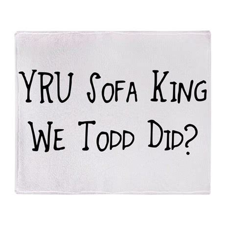 Yru Sofa King We Todd Did Throw Blanket By Divebargraphics Sofa King We Todd It
