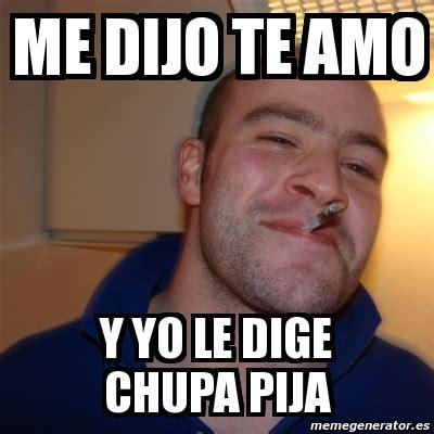 Meme Me - meme greg me dijo te amo y yo le dige chupa pija 527170